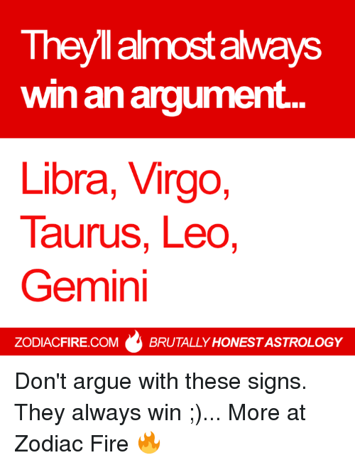 They Almost Aways Win an Argument Libra Virgo Taurus Leo Gemini