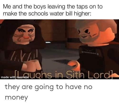 No Money: they are going to have no money