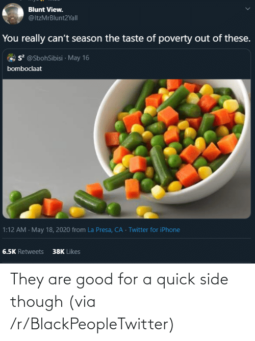 quick: They are good for a quick side though (via /r/BlackPeopleTwitter)