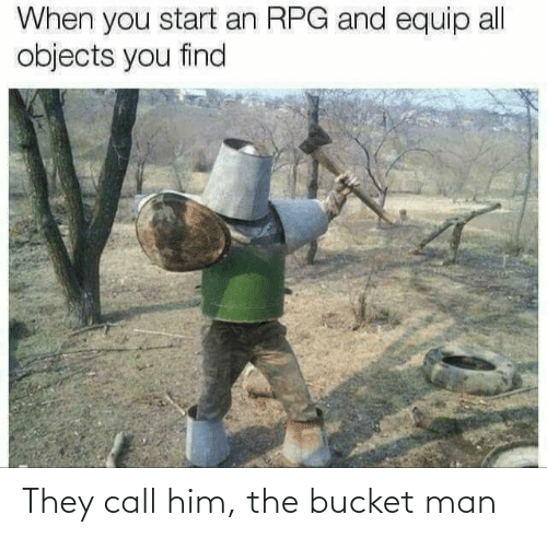 call: They call him, the bucket man