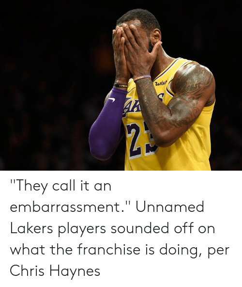 "ballmemes.com: ""They call it an embarrassment.""  Unnamed Lakers players sounded off on what the franchise is doing, per Chris Haynes"