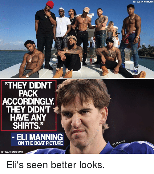 """Better Look: THEY DIDNT  PACK  ACCORDINGLY.  THEY DIDNT  HAVE ANY  SHIRTS.""""  ELI MANNING  ON THE BOAT PICTURE  HIT RALPH VACCHIANO  @CBssports  HIT JUSTIN WITMONDT Eli's seen better looks."""
