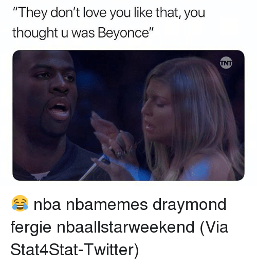 """Basketball, Beyonce, and Love: """"They don't love you like that, you  thought u was Beyonce"""" 😂 nba nbamemes draymond fergie nbaallstarweekend (Via Stat4Stat-Twitter)"""