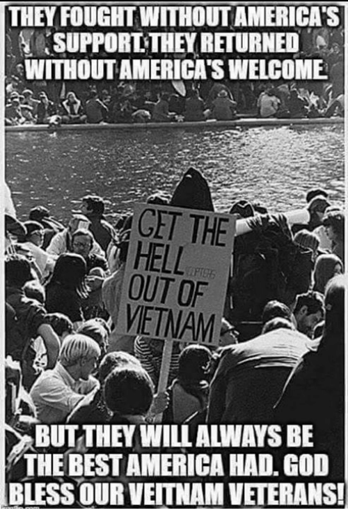 """get the hell out: THEY FOUGHT WITHOUT AMERICA'S   SUPPORT-THEY RETURNED """"A  WITHOUTAMERICA'S WELCOME  GET THE  HELL  OUT OF  VETNAM  BUT THEY WILL ALWAYS BE  THE BEST AMERICA HAD. GOD  BLESS OUR VEITNAM VETERANS"""
