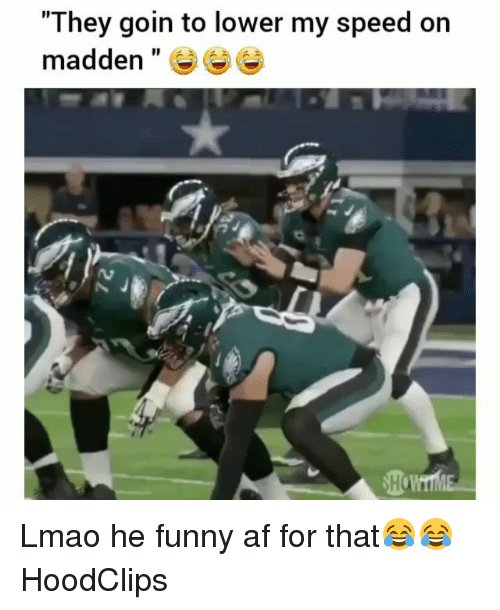 """Af, Funny, and Lmao: """"They goin to lower my speed on  madden"""" Lmao he funny af for that😂😂 HoodClips"""