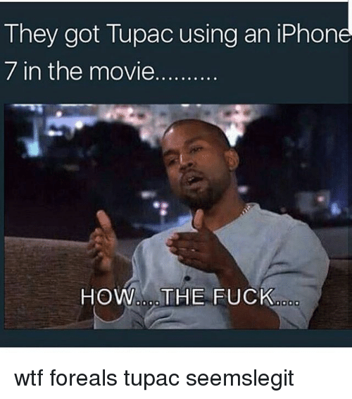 Iphoned: They got Tupac using an iPhon  7 in the movie....  HOW... THE FUCK wtf foreals tupac seemslegit
