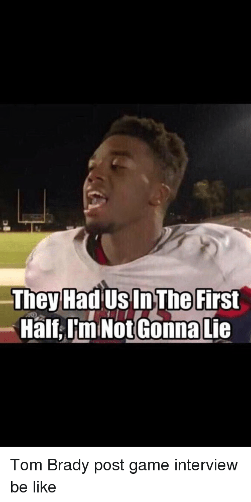 Bradying: They Had Us In The First  Half ImiNot Gonna Lie Tom Brady post game interview be like