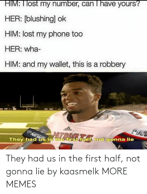 lie: They had us in the first half, not gonna lie by kaasmelk MORE MEMES