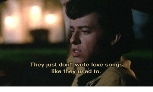 Love, Songs, and They: They just don't write love songs  like they used to