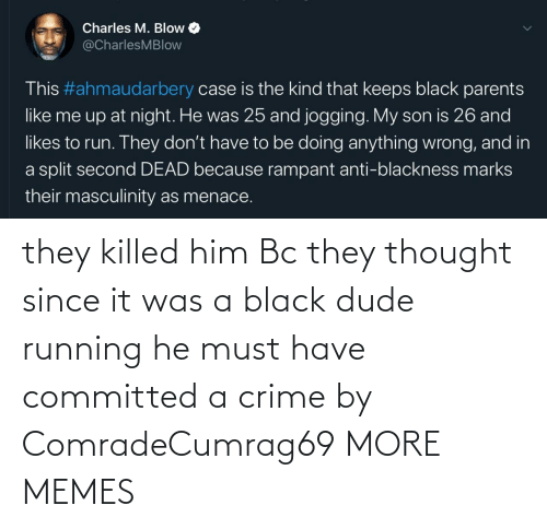 It Was: they killed him Bc they thought since it was a black dude running he must have committed a crime by ComradeCumrag69 MORE MEMES