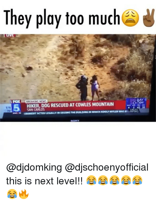 "Memes, News, and Too Much: They play too much  G BAY  FOX  BREAKING NEWS  S:16  70""  5  HIKER, DOG RESCUED AT COWLES MOUNTAIN 9OM  SAN @djdomking @djschoenyofficial this is next level!! 😂😂😂😂😂😂🔥"
