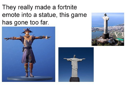 Game, Dank Memes, and Gone: They really made a fortnite  emote into a statue, this game  has gone too far.