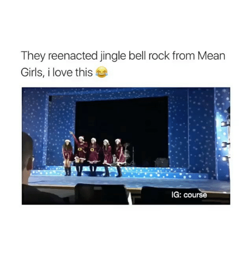 Reenacted: They reenacted jingle bell rock from Mean  Girls, i love this  IG: course