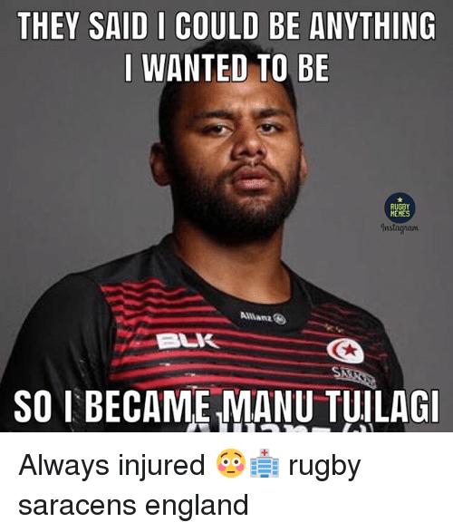 allianz: THEY SAID I COULD BE ANYTHING  I WANTED TO BE  RUGBY  MEMES  Instagram  Allianz  SO I BECAME MANU TUILAG Always injured 😳🏥 rugby saracens england
