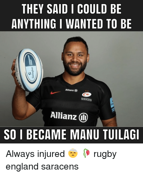 allianz: THEY SAID I COULD BE  ANYTHING I WANTED TO BE  Allianz  Allianz  SO I BECAME MANU TUILAG Always injured 🤕 🥀 rugby england saracens