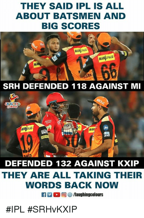 Srh: THEY SAID IPL IS ALL  ABOUT BATSMEN AND  BIG SCORES  MAN on  MANonce  MA  SRH DEFENDED 118 AGAINST MI  io  MAN  DEFENDED 132 AGAINST KXIP  THEY ARE ALL TAKING THEIR  WORDS BACK NOW  0回  /laughingcolours #IPL #SRHvKXIP