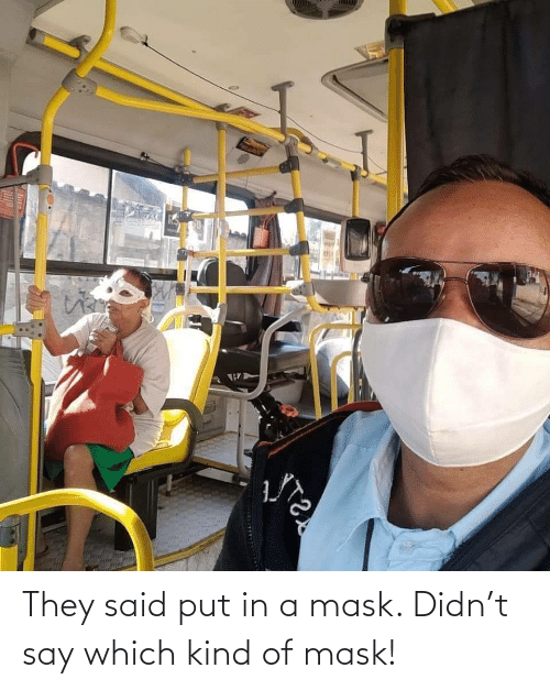 Mask: They said put in a mask. Didn't say which kind of mask!