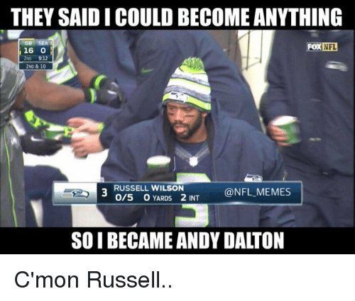Andy Dalton: THEY SAIDICOULDBECOME ANYTHING  NFL  FOX  16  912  2ND & 10  RUSSELL WILSON  @NFL MEMES  O/5 YARDS 2 INT  SOI BECAME ANDY DALTON C'mon Russell..