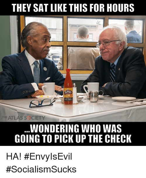 Memes, 🤖, and Sat: THEY SAT LIKE THIS FOR HOURS  THE ATLAS S SCIETY  WONDERING WHO WAS  GOING TO PICK UP THE CHECK HA! #EnvyIsEvil #SocialismSucks