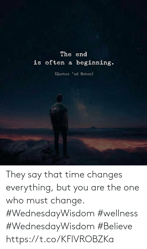 changes: They say that time changes  everything, but you are the  one who must change.  #WednesdayWisdom #wellness  #WednesdayWisdom #Believe https://t.co/KFlVROBZKa