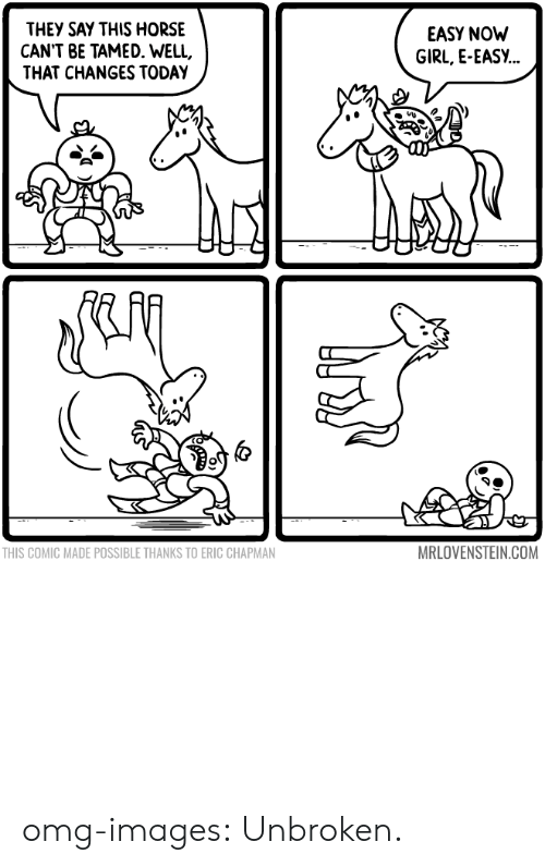 Omg, Tumblr, and Blog: THEY SAY THIS HORSE  CAN'T BE TAMED. WELL,  THAT CHANGES TODAY  EASY NOW  GIRL, E-EASY...  THIS COMIC MADE POSSIBLE THANKS TO ERIC CHAPMAN  MRLOVENSTEIN.COM omg-images:  Unbroken.