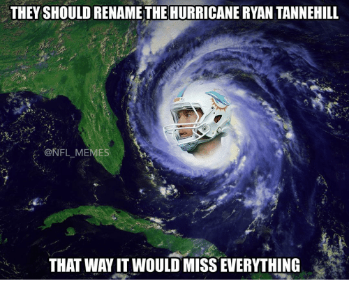 tannehill: THEY SHOULDRENAME THE HURRICANE RYAN TANNEHILL  NFL MEMES  THAT WAYIT WOULD MISS EVERYTHING