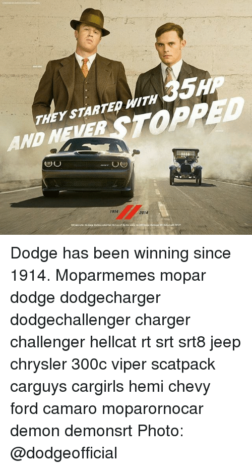 camaros: THEY STARTED WITH  AND NEVER STOPPED  1914  2014 Dodge has been winning since 1914. Moparmemes mopar dodge dodgecharger dodgechallenger charger challenger hellcat rt srt srt8 jeep chrysler 300c viper scatpack carguys cargirls hemi chevy ford camaro moparornocar demon demonsrt Photo: @dodgeofficial