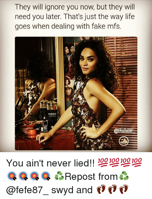 Willed Ignorance: They will ignore you now, but they will  need you later. That's just the way life  goes when dealing with fake mfs.  ARBICIDE You ain't never lied!! 💯💯💯💯🎯🎯🎯🎯 ♻️Repost from♻️ @fefe87_ swyd and 👣👣👣