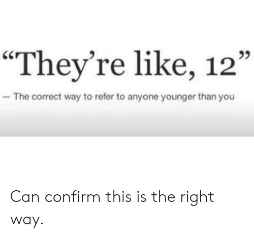 """Dank, 🤖, and Can: """"They're like, 12""""  C0  The correct way to refer to anyone younger than you Can confirm this is the right way."""