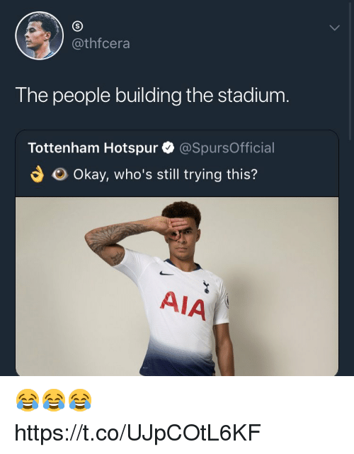 Soccer, Okay, and Tottenham Hotspur: @thfcera  The people building the stadium  Tottenham Hotspur @SpursOfficial  Okay, who's still trying this?  AIA 😂😂😂 https://t.co/UJpCOtL6KF