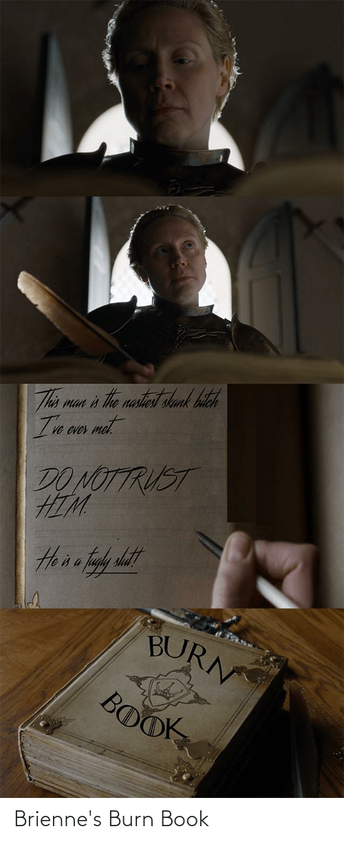 Hona: Thi man is The nastest lank bitch  Ive cver mel.  DO NOTTRUST  HIM  Hona huly datt  BURN  BOOK Brienne's Burn Book