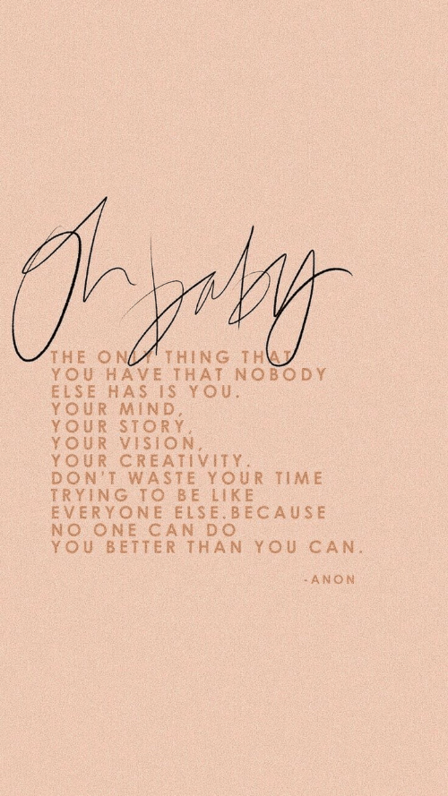 creativity: THING TH  THE ON  YOU HAVE THAT NOBODY  ELSE HAS IS YOU.  YOUR MIND,  YOUR STORY  YOUR VISION,  YOUR CREATIVITY  DON'T WASTE YOUR TIME  TRYING TO BE LIKE  EVERYONE ELSE.BECAUSE  NO ONE CAN DO  YOU BETTER THAN YOU CAN.  ANON