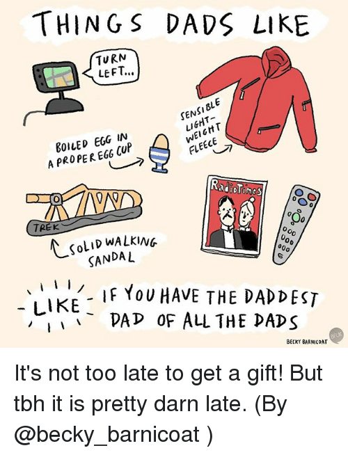Sandal: THINGS DADS LIKE  TURN  LEFT..  DLE  SEN  EGG IN  FLEECE  A PROPER EGO CUP  TREK  KOLID WALKING  000  SANDAL  I  I  IF YOU HAVE THE DAD DEST  LIKE  PAP OF ALL THE DADS  BECKY BARNICOAT It's not too late to get a gift! But tbh it is pretty darn late. (By @becky_barnicoat )