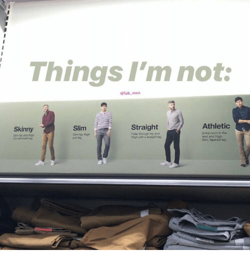 Skinny, Sim, and Slim: Things I'm not:  @fab men  Athletio  Straight  Fuller through hip and  thigh with a straight leg  Skinny  Slim  Sim hp and thigh  Our simmest eg  Sim hp, thigh  and leg  Extra room in the  seat and thigh  Slíim, tapered leg.