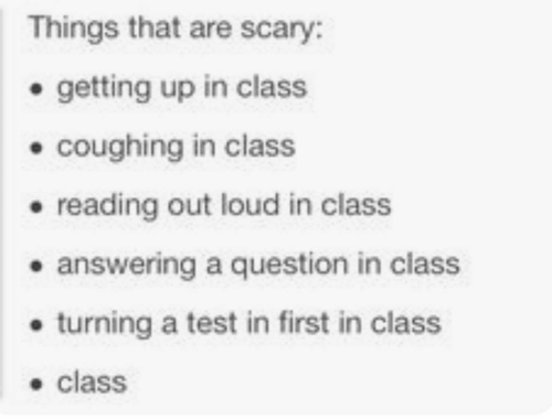 Test, Class, and Reading: Things that are scary:  . getting up in class  . coughing in class  . reading out loud in class  e answering a question in class  . turning a test in first in class  . class