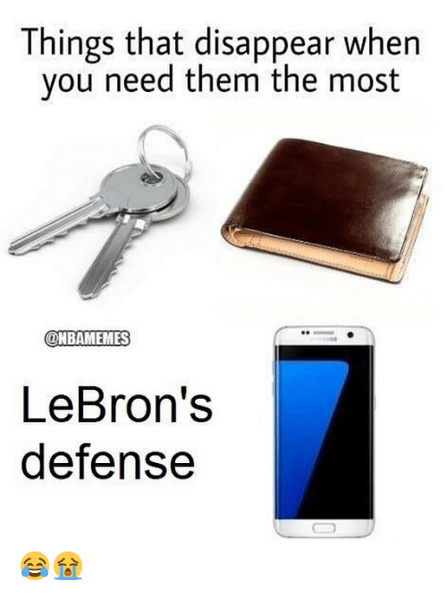 Nba, Them, and You: Things that disappear when  you need them the most  @NBAMEMES  LeBron's  defense 😂😭