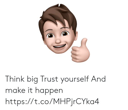 Memes, 🤖, and Big: Think big Trust yourself  And make it happen https://t.co/MHPjrCYka4