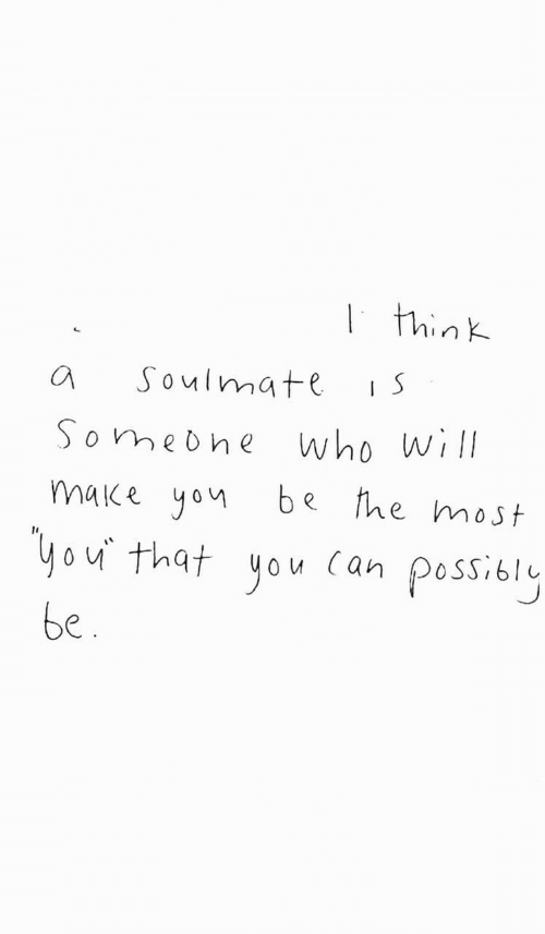 soulmate:   think  Soulmate  Someohe  Who will  make yon  he most  Чou that you (аn  possioly  be