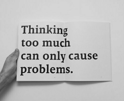 Too Much, Can, and Thinking: Thinking  too much  can only cause  problems.