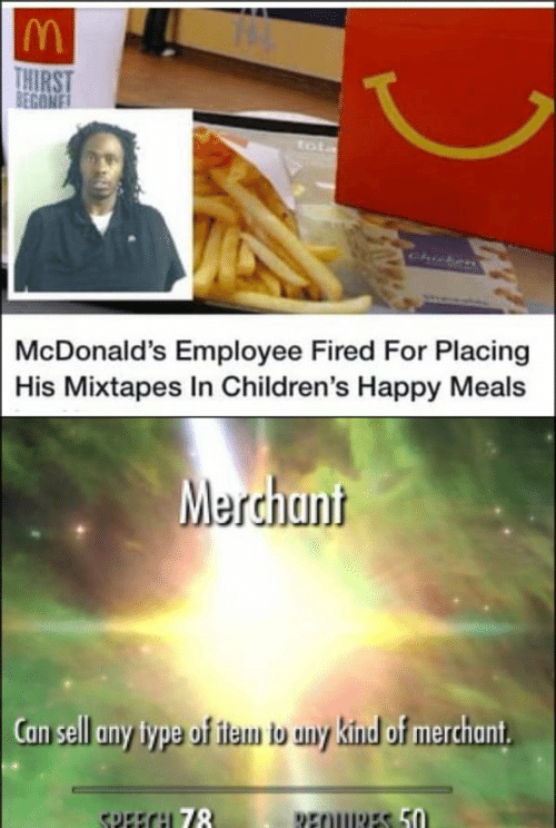 tot: THIRST  BEGONE  tot  Chicken  McDonald's Employee Fired For Placing  His Mixtapes In Children's Happy Meals  Merchant  Can sell any type of item b any kind of merchant  SPEECH 78  REOURES 50
