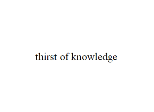 Knowledge and Thirst: thirst of knowledge