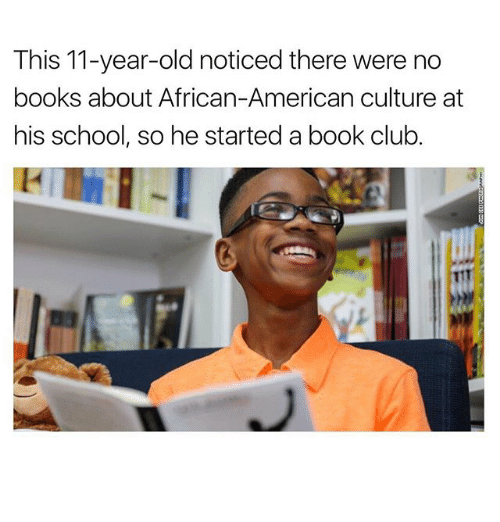 Book Club: This 11-year-old noticed there were no  books about African-American culture at  his school, so he started a book club