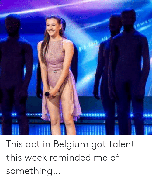 Belgium: This act in Belgium got talent this week reminded me of something…