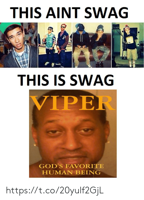 viper: THIS AINT SWAG  THIS IS SWAG  VIPER  GOD'S FAVORITE  HUMAN BEING https://t.co/20yulf2GjL