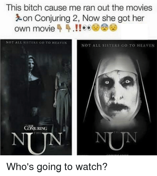 Conjuring 2: This bitch cause me ran out the movies  on Conjuring 2, Now she got her  own movie 4 4.!! o  NOT ALL SISTEKS GO TO HEAVEN  NOT ALL SISTERS GO TO HEAVEN  CONOURING Who's going to watch?