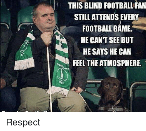 Memes, Football Games, and 🤖: THIS BLIND FOOTBALL FAN  STILL ATTENDS EVERY  FOOTBALL GAME.  HE CAN'T SEE BUT  HE SAYS HE CAN  FEEL THE ATMOSPHERE. Respect