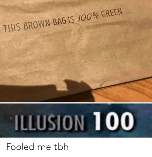 Illusion 100: THIS BROWN BAG IS 100% GREEN  ILLUSION 100 Fooled me tbh