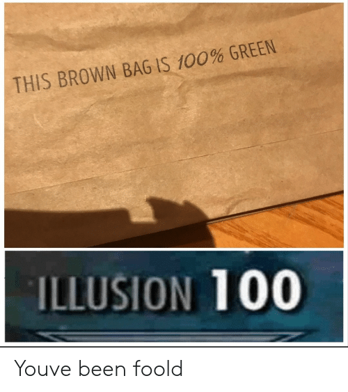 Brown Bag: THIS BROWN BAG IS 100% GREEN  ILLUSION 100 Youve been foold