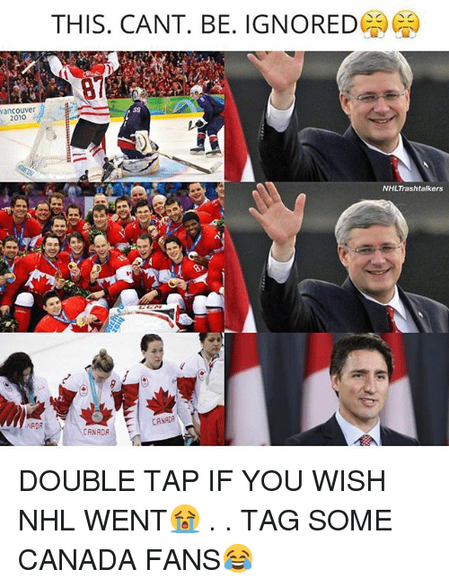 Memes, National Hockey League (NHL), and Canada: THIS. CANT. BE. IGNORED  87  vancouver  2010  39  NHLTrashtalkers  CANAOR  CANADA DOUBLE TAP IF YOU WISH NHL WENT😭 . . TAG SOME CANADA FANS😂