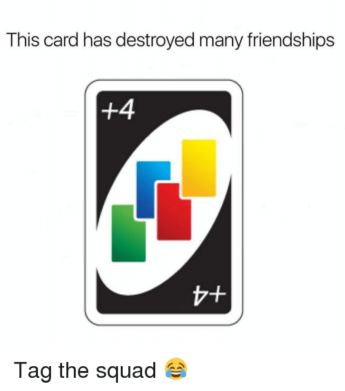 Memes, Squad, and 🤖: This card has destroyed many friendships  +4 Tag the squad 😂